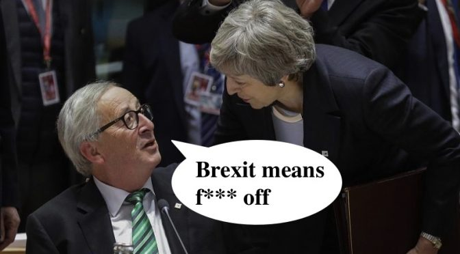 Brexit means f*** off, EU tells Theresa May
